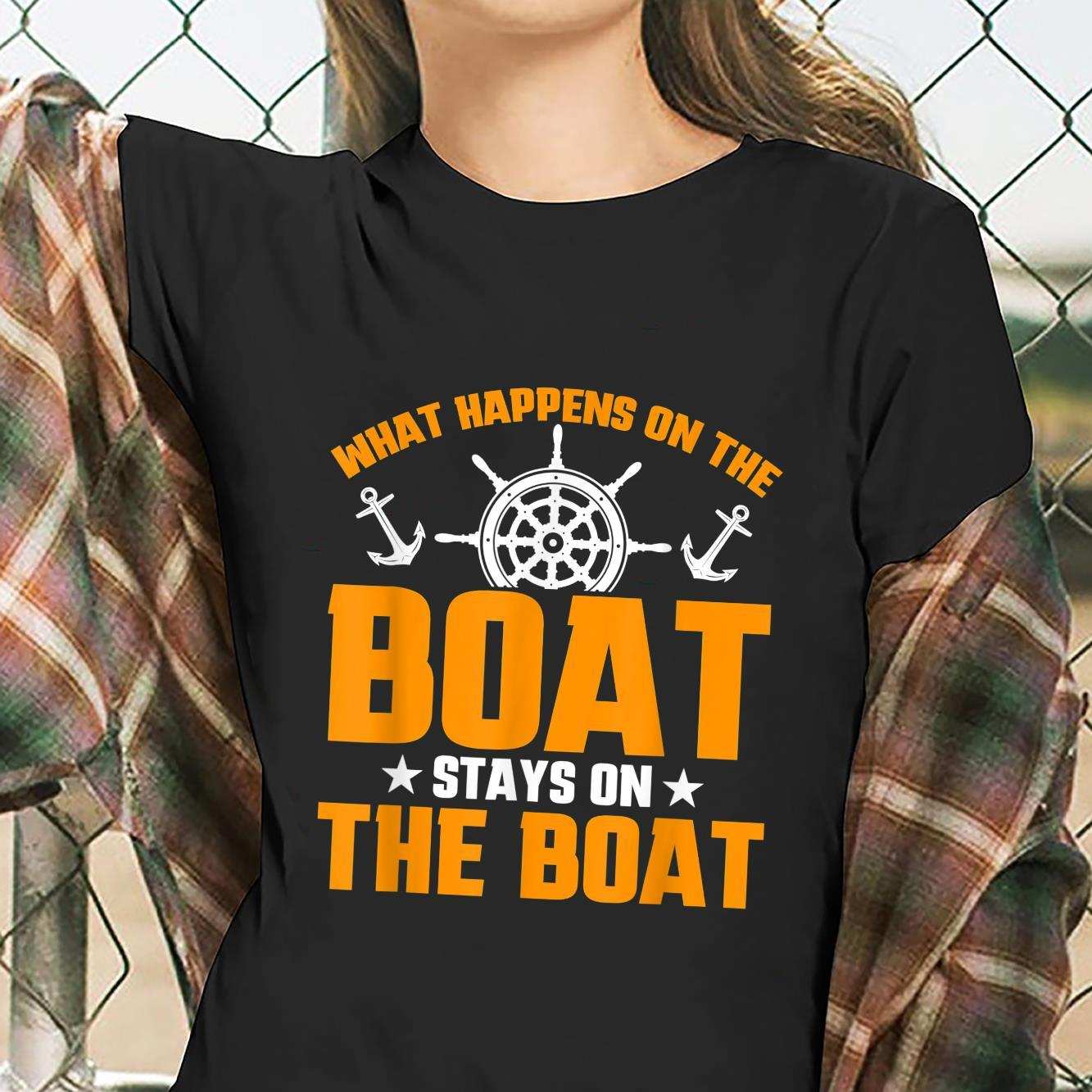 Boat What Happens On The Boat Stays On The Boat Shirt ladies tee
