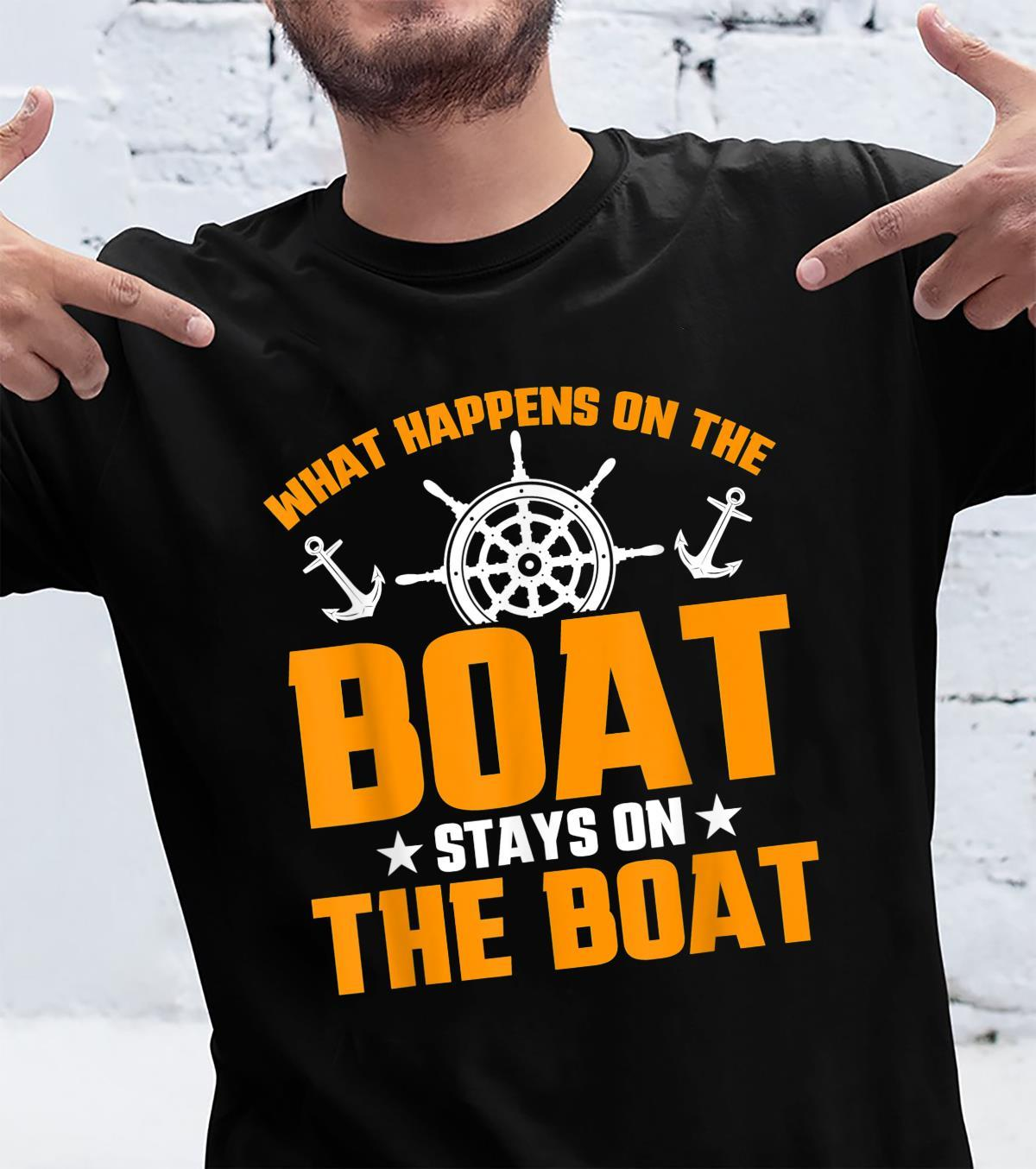 Boat What Happens On The Boat Stays On The Boat Shirt