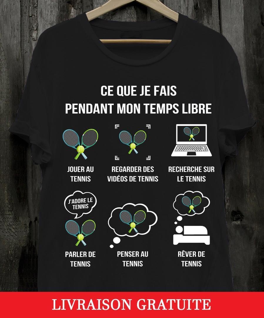 Ce Que Je Fais Pendant Mon Temps Libre Jouer Au Tennis Shirt