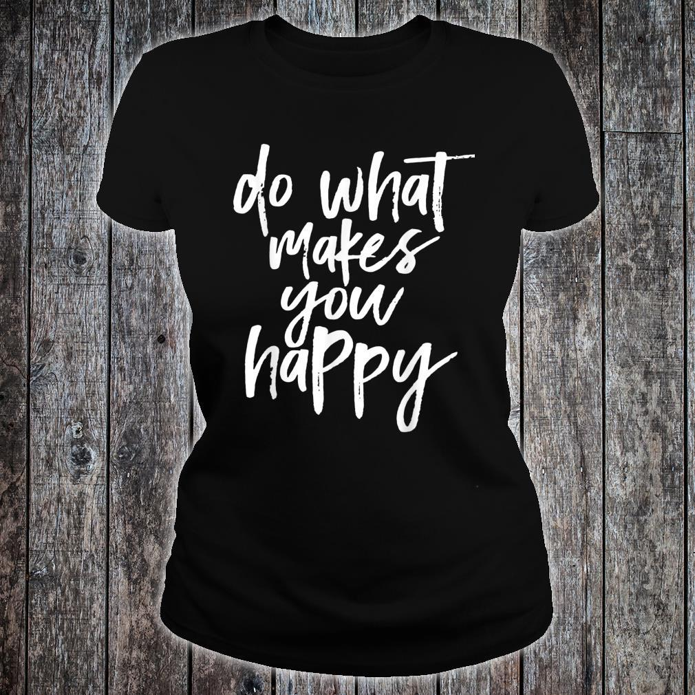 Do what makes you happy Shirt ladies tee