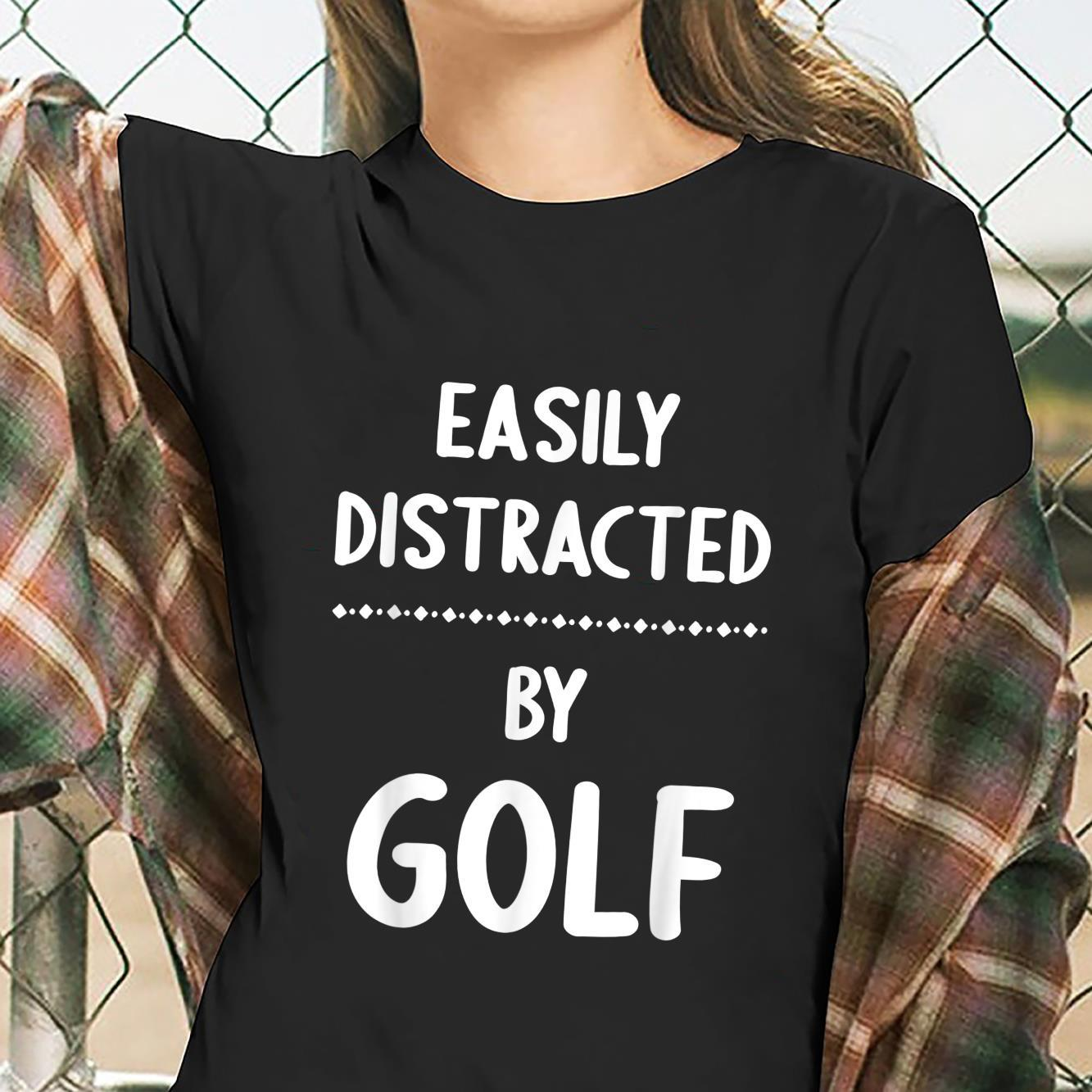 Easily Distracted By Golf Golf Shirt ladies tee