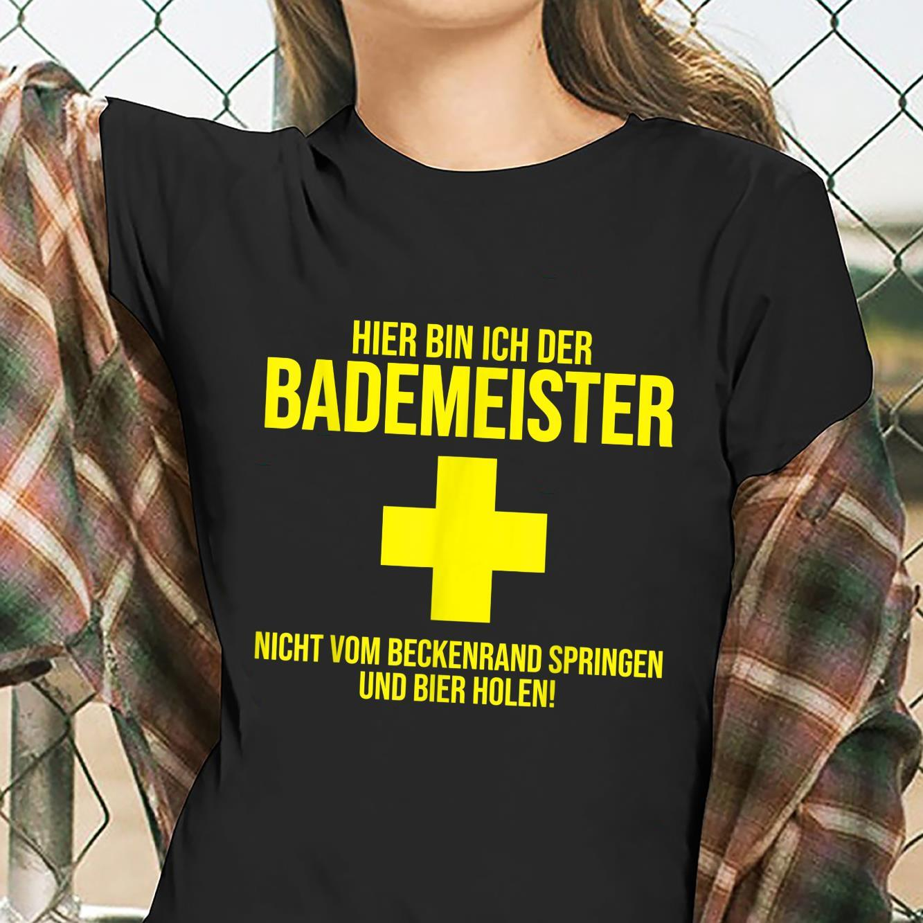 Hier bin ich der Bademeister Beer Shirt ladies tee