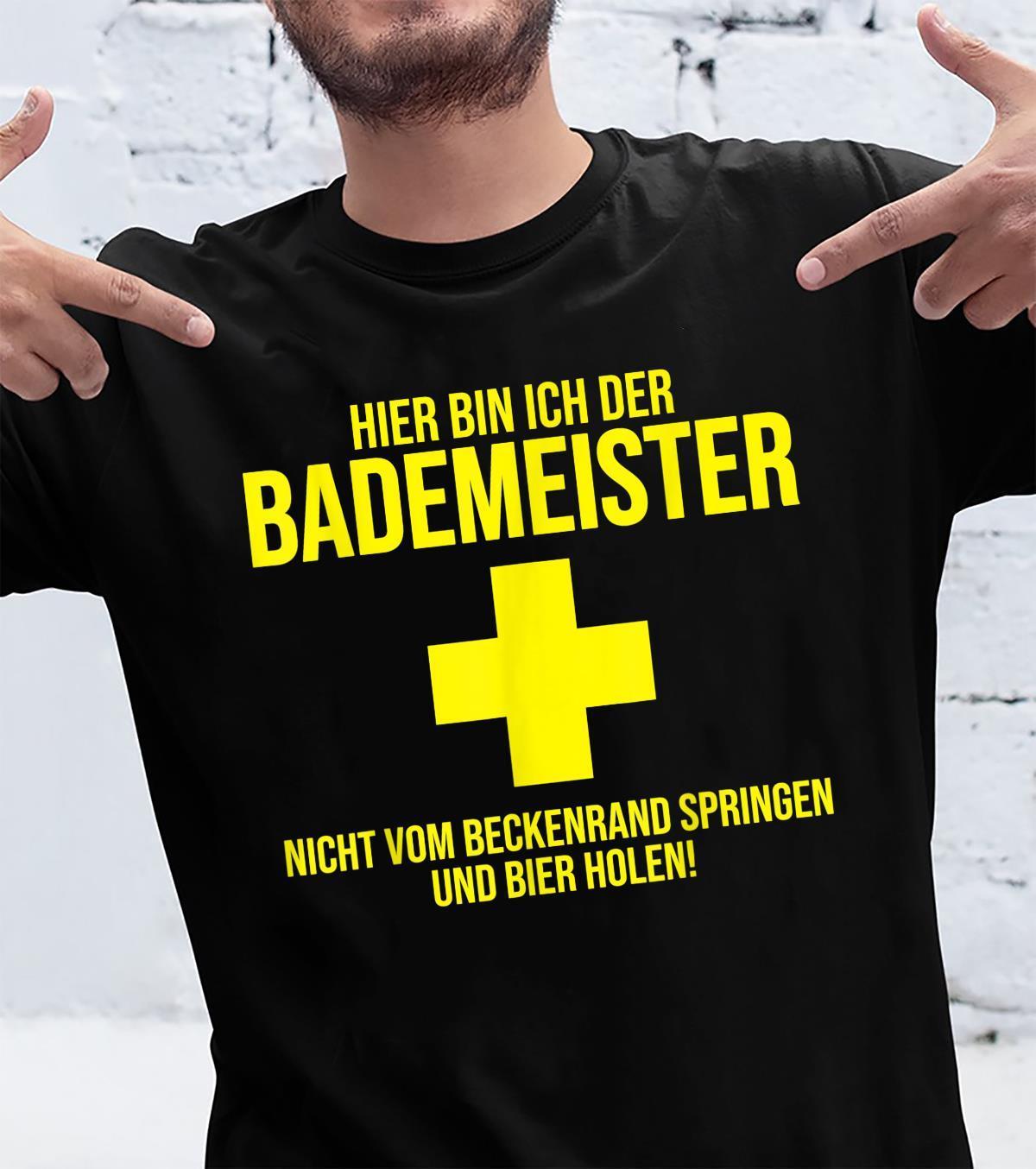 Hier bin ich der Bademeister Beer Shirt
