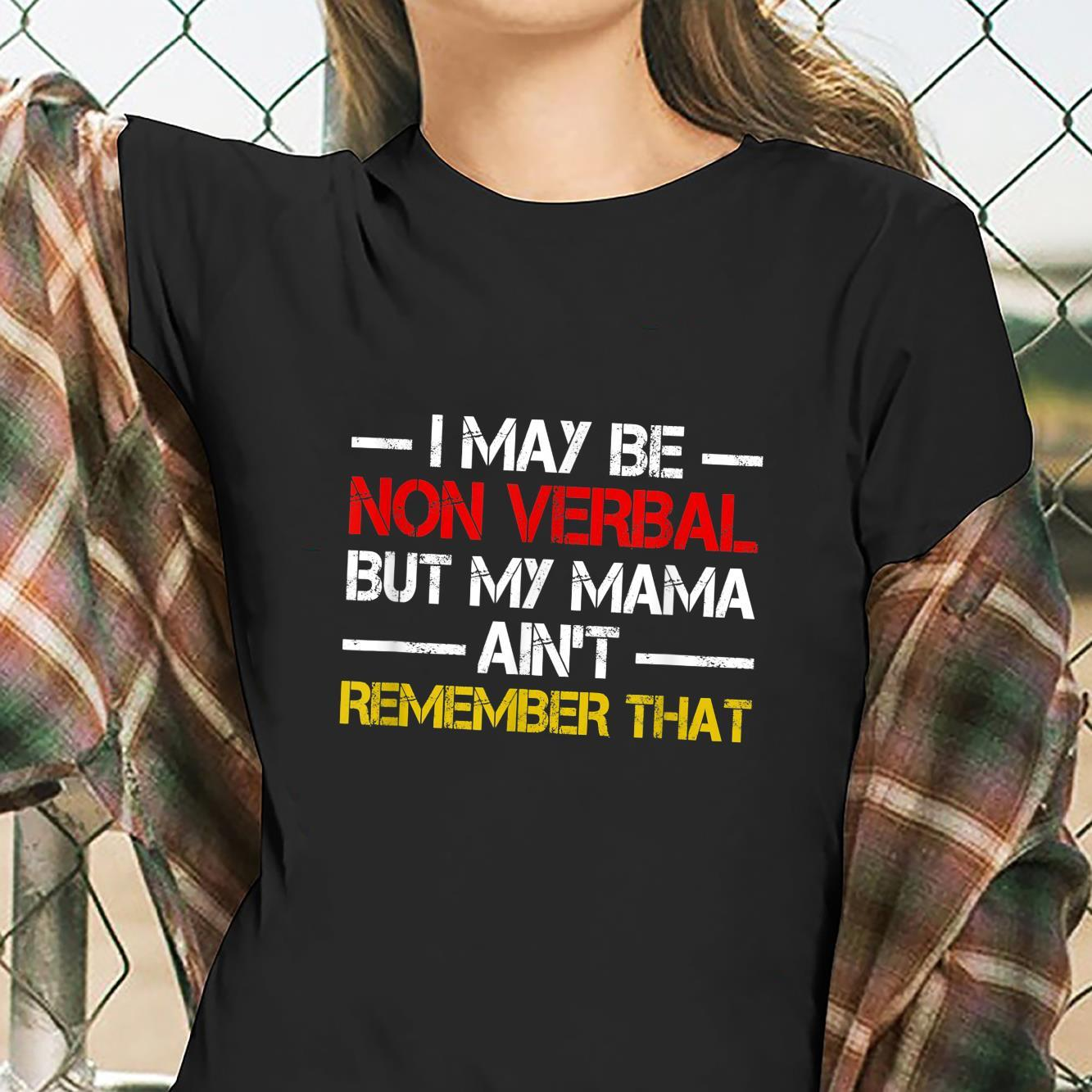 I May Be Non Verbal But My Mama Ain't Remember That Shirt ladies tee