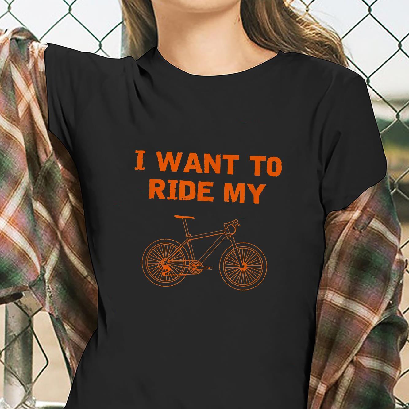 I want to ride my bicycle, downhill bike, mountain bike sport Shirt ladies tee