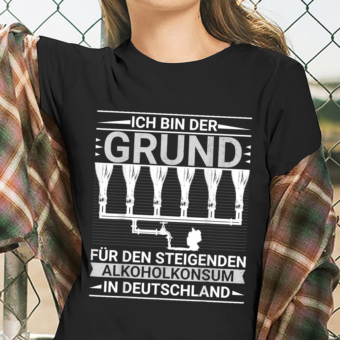 ICH BIN DER GRUND FÜR DEN ALKOHOLKONSUM IN DEUTSCHLAND Shirt ladies tee