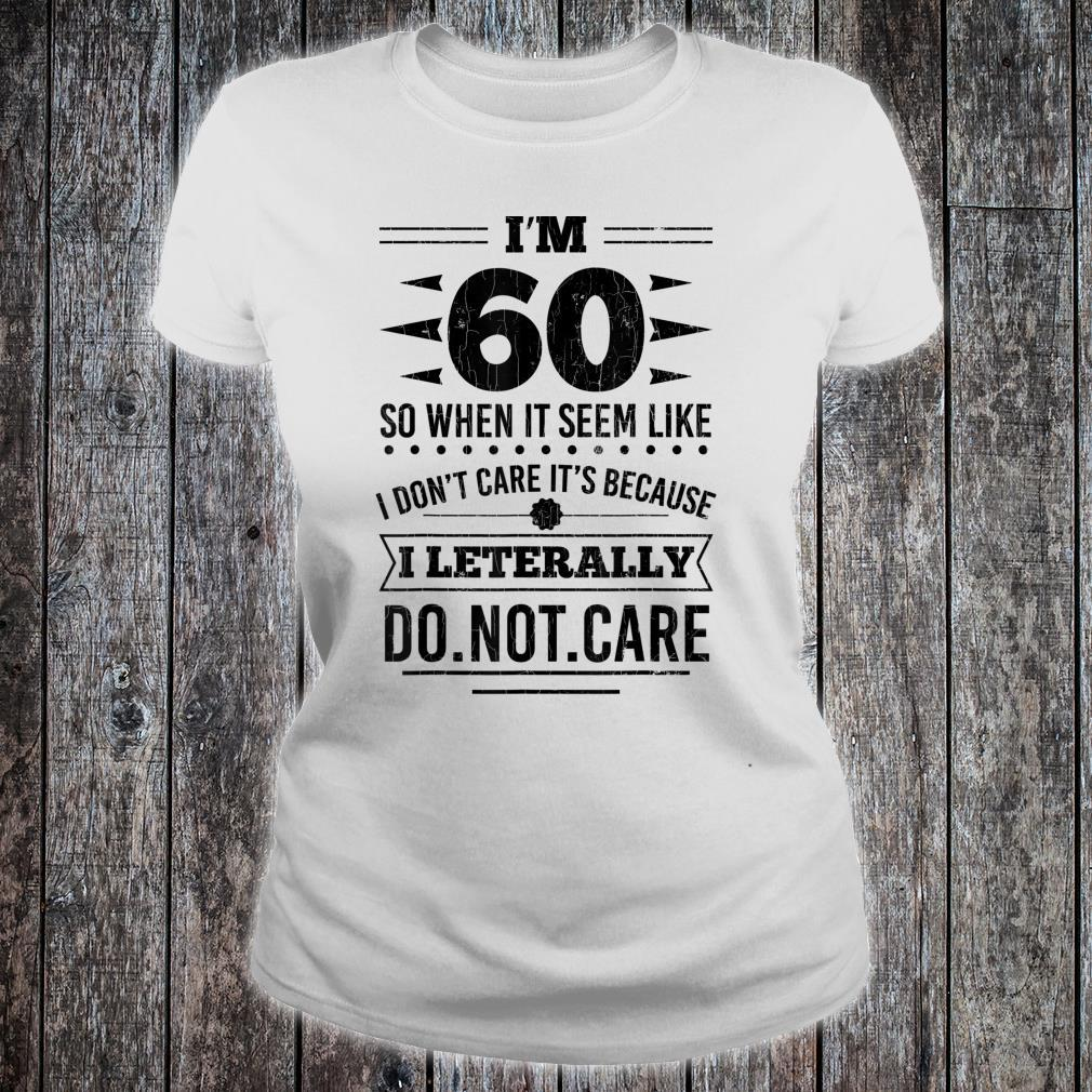 I'm 60 I Literally Don't Care 60th Birthday Shirt ladies tee