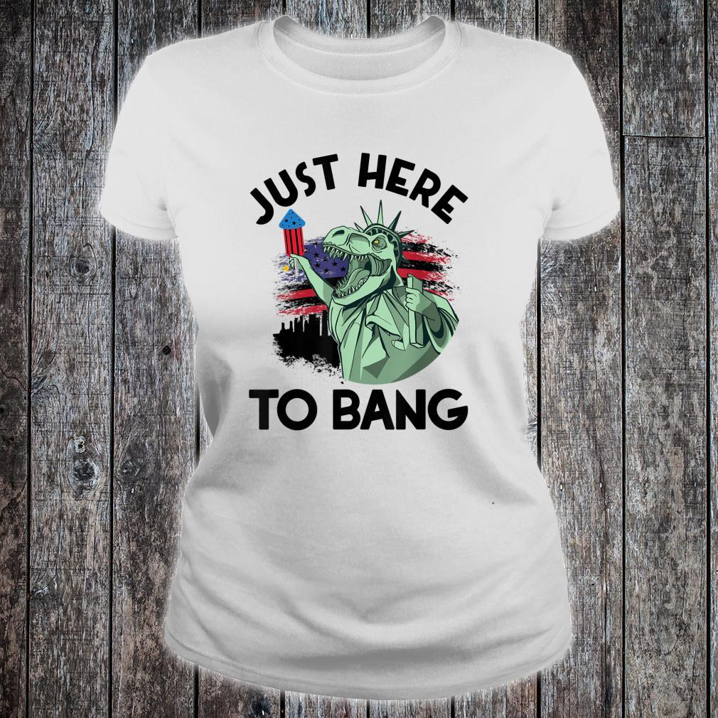 Just Here To Bang Dinosaur Fireworks 4th Of July Shirt ladies tee