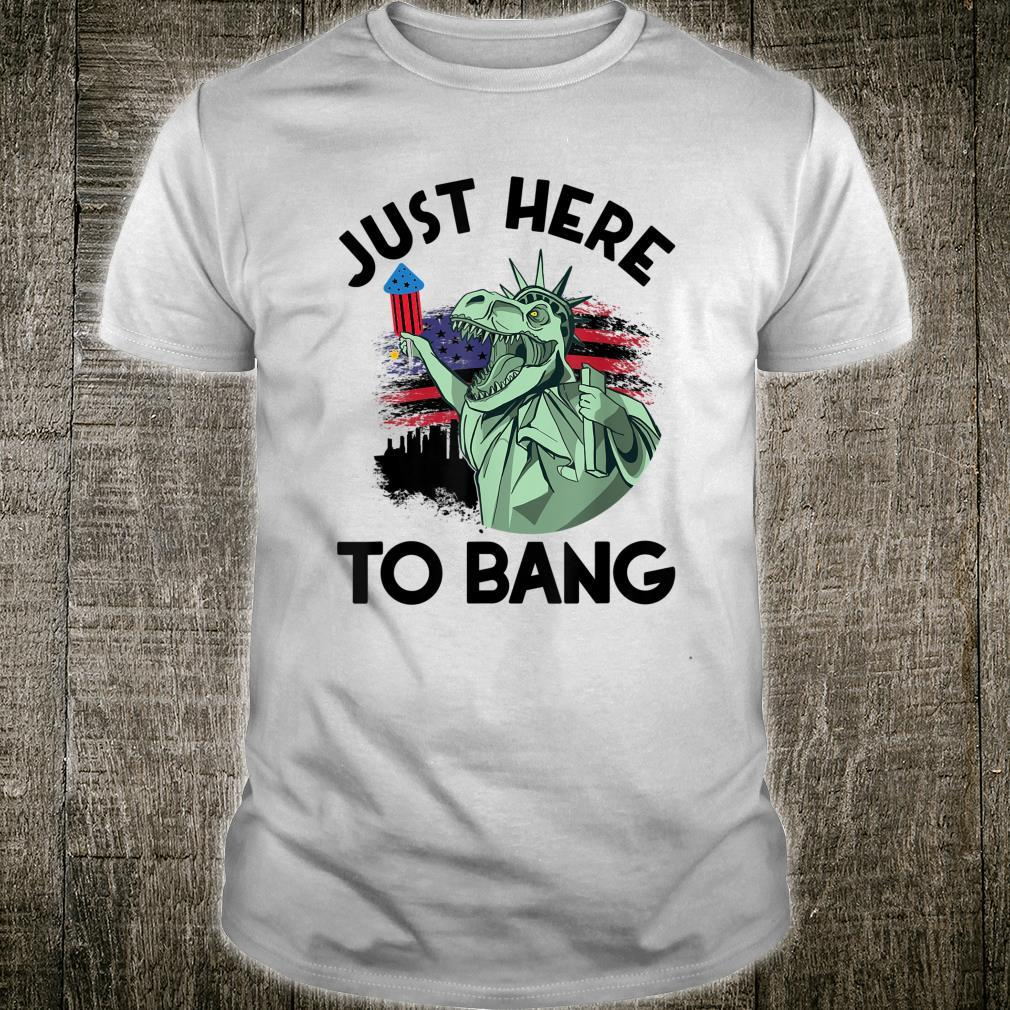 Just Here To Bang Dinosaur Fireworks 4th Of July Shirt