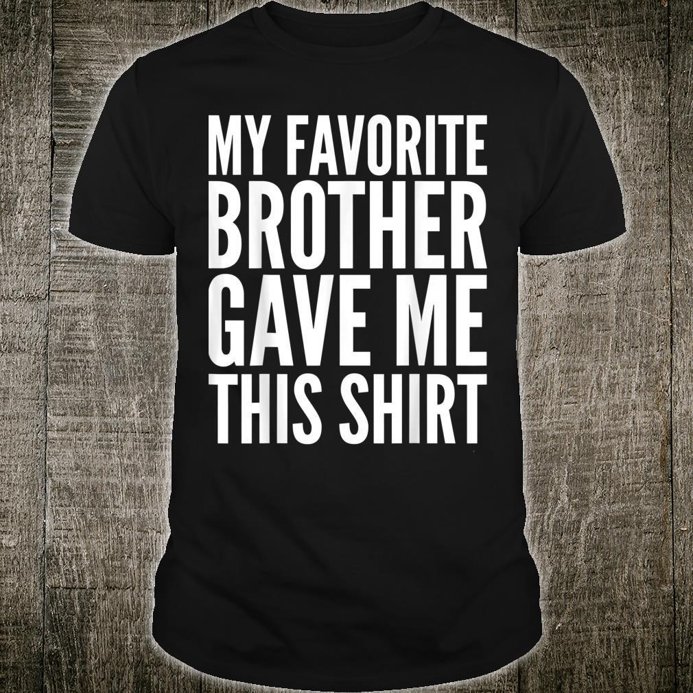 My Favorite Brother Gave Me This Shirt Siblings Shirt