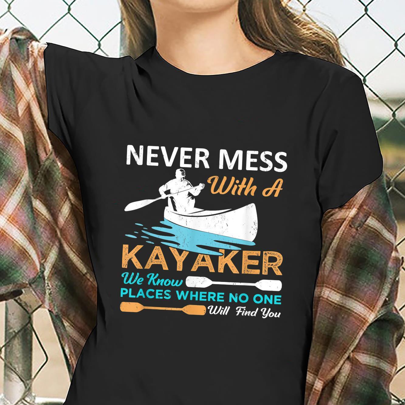 Nie wieder Chaos mit einem Kajakfahrer, wir wissen Orte, wo niemand jemand Shirt ladies tee