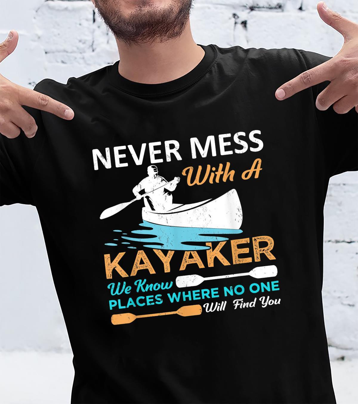 Nie wieder Chaos mit einem Kajakfahrer, wir wissen Orte, wo niemand jemand Shirt