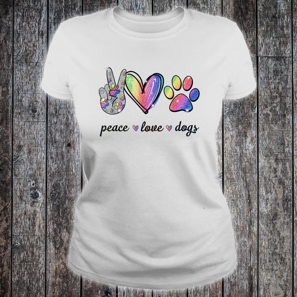 Peace Love Dogs Shirt ladies tee