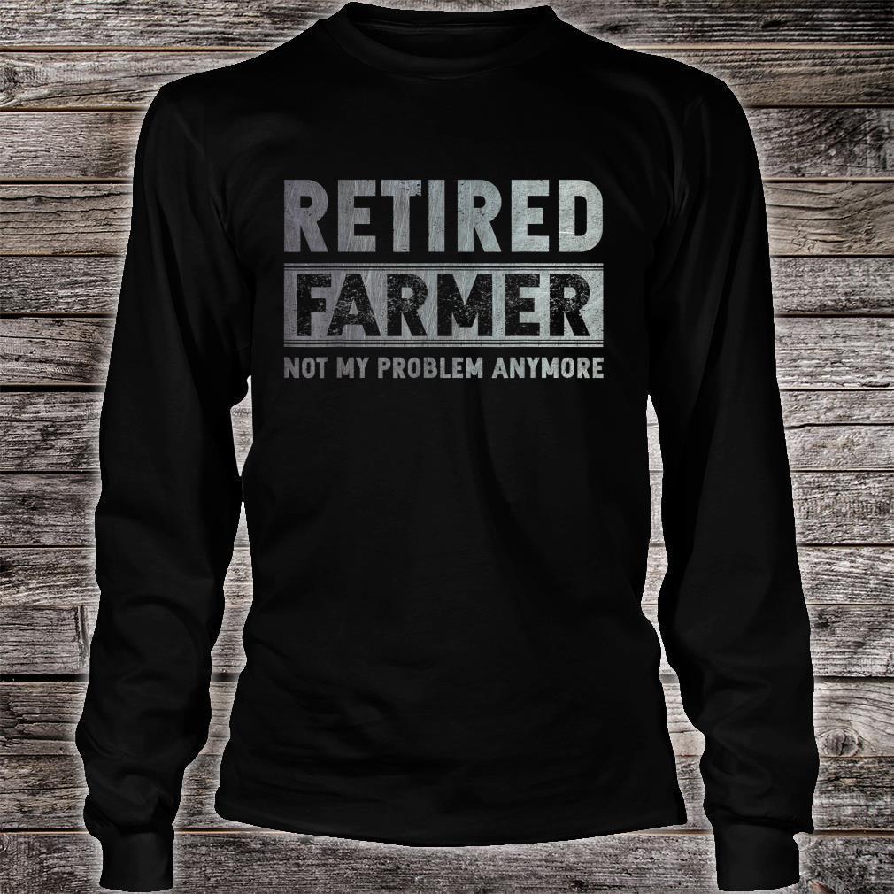 Retired Farmer Not My Problem Anymore Retirement Shirt long sleeved