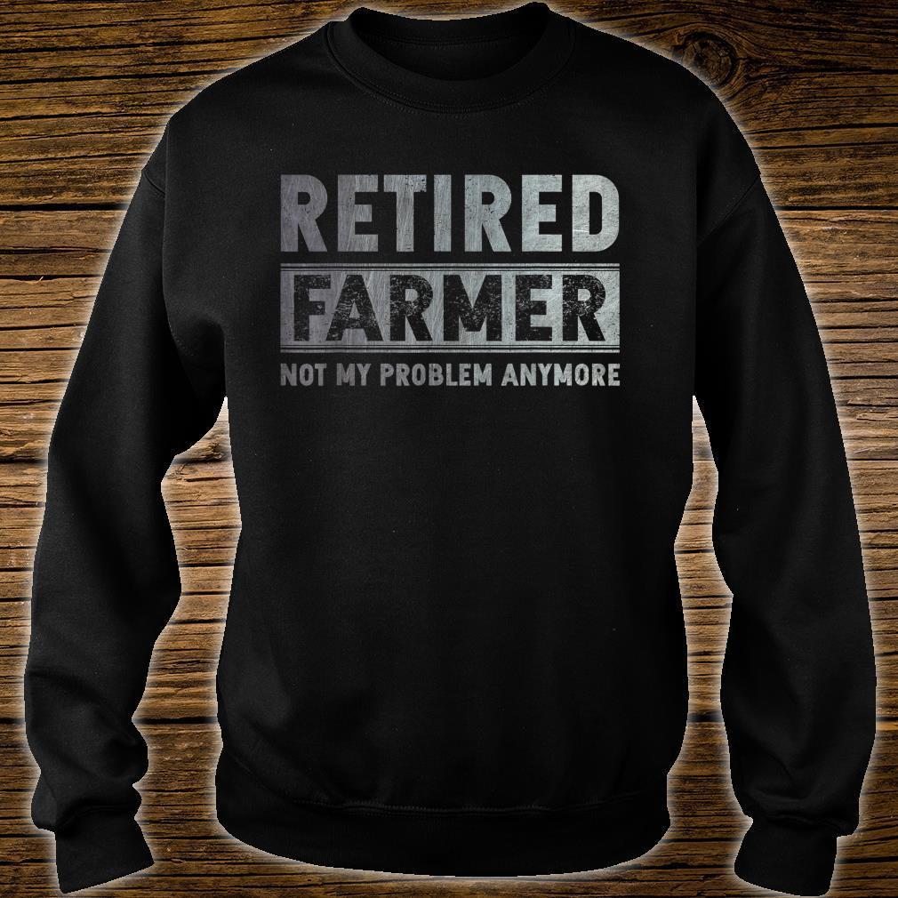 Retired Farmer Not My Problem Anymore Retirement Shirt sweater