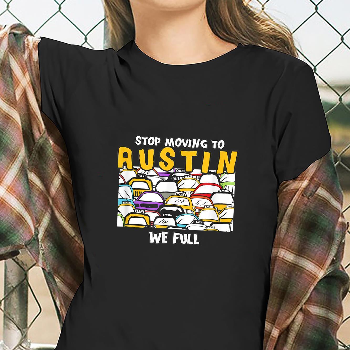 Stop Moving to Austin We Full Texas Traffic TX Rush Hour Shirt ladies tee
