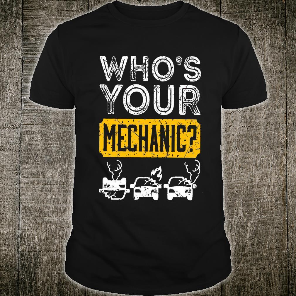 Who's Your Mechanic Shirt unisex