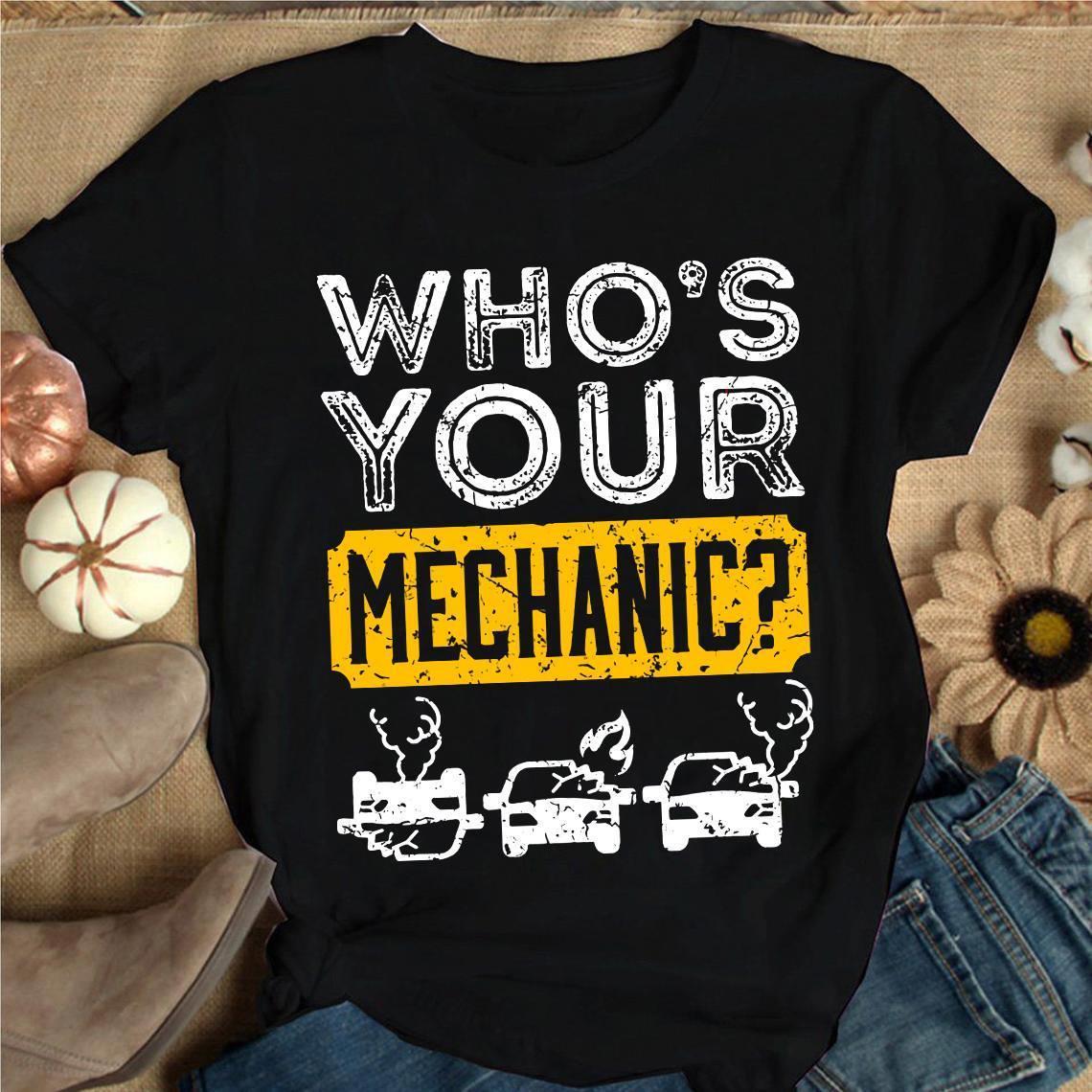 Who's Your Mechanic Shirt