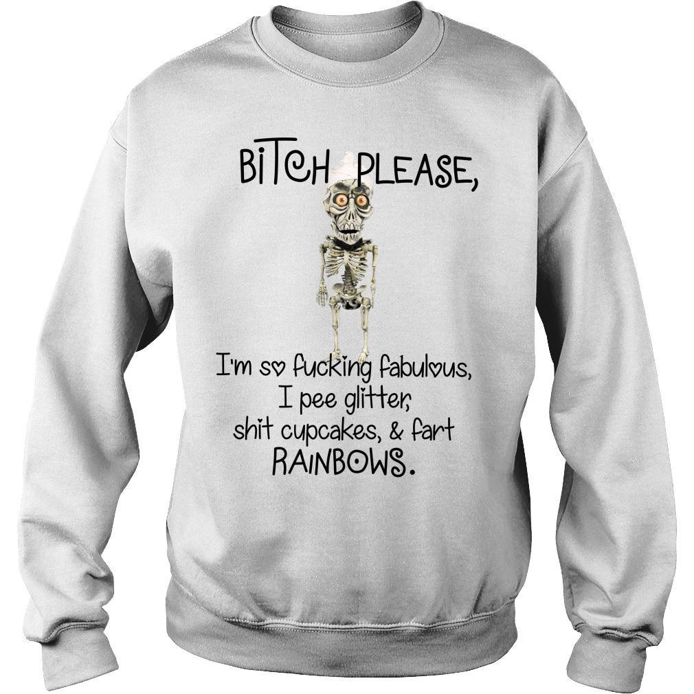 Achmed Bitch please I'm so fucking fabulous i pee glitter shit cupcakes shirt sweater