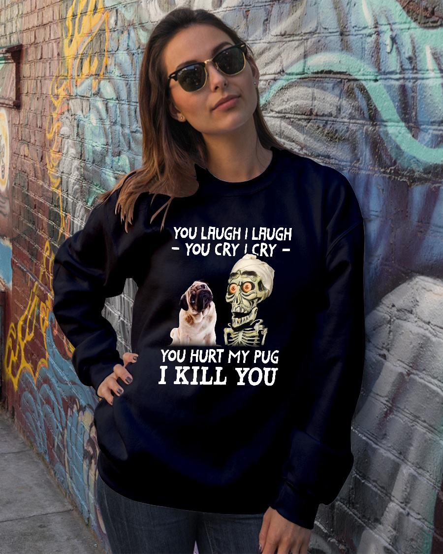 Achmed you laugh I laugh you cry I cry you hurt my pug shirt sweater official