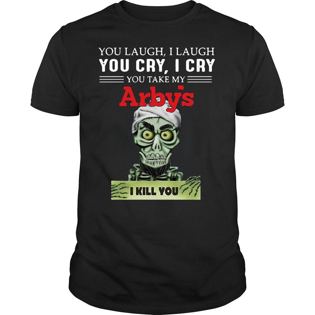 Achmed you laugh i laugh you cry i cry you take my arby's i kill you shirt