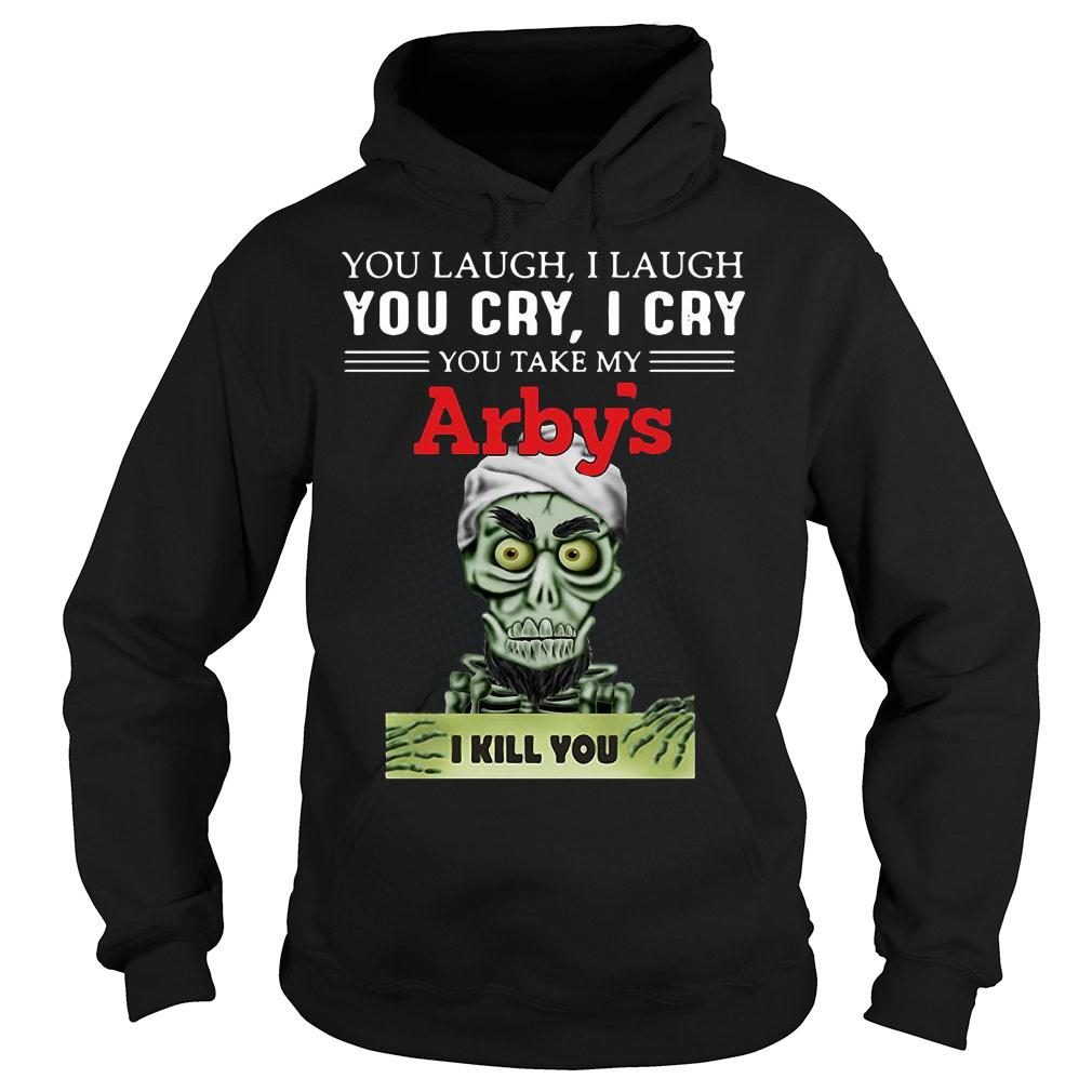 Achmed you laugh i laugh you cry i cry you take my arby's i kill you shirt hoodie