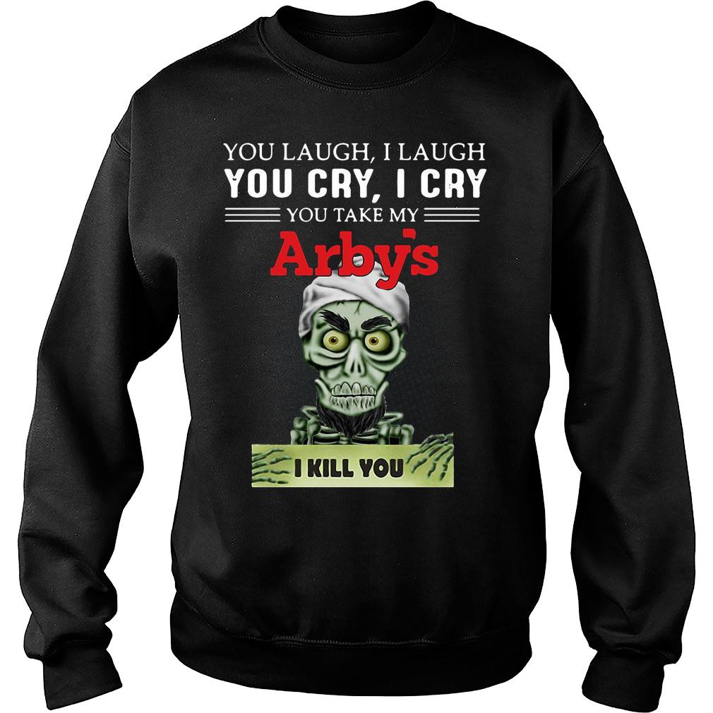 Achmed you laugh i laugh you cry i cry you take my arby's i kill you shirt sweater