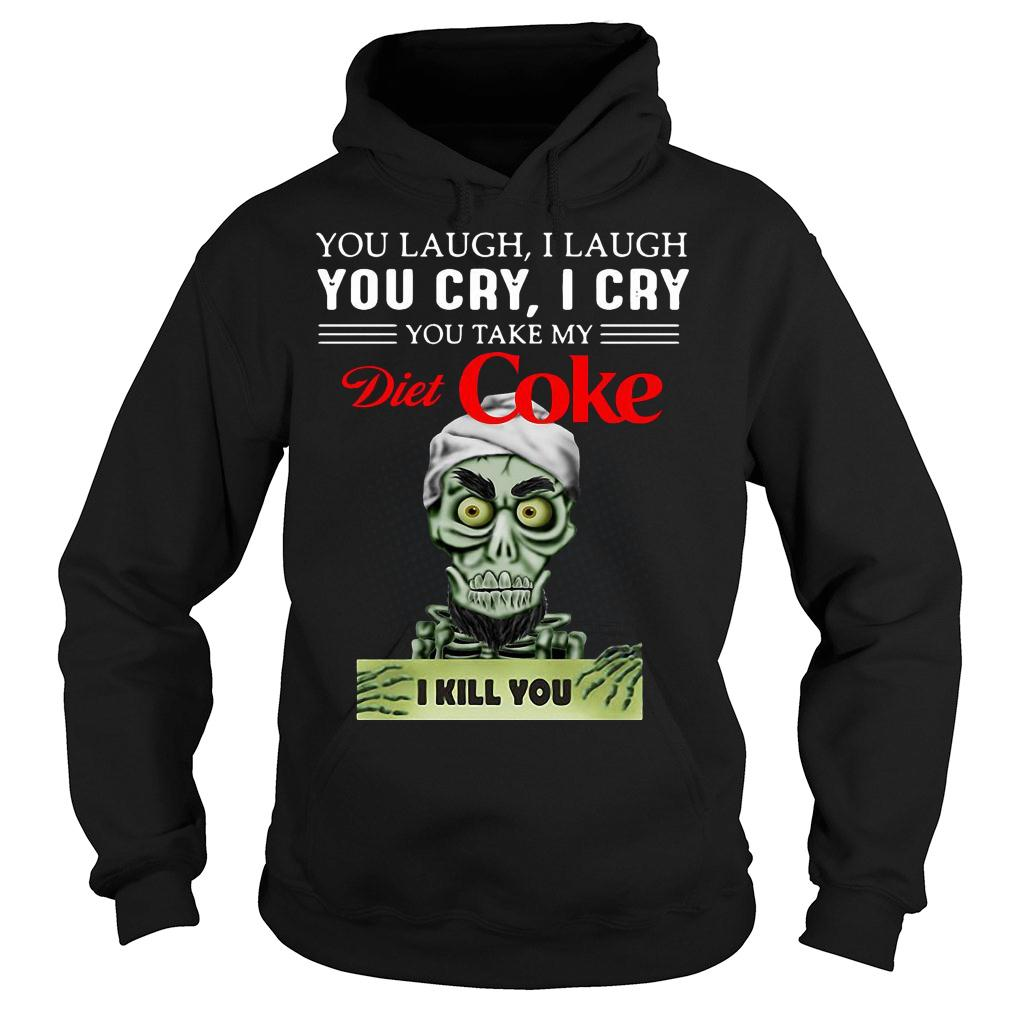 Achmed you laugh i laugh you cry i cry you take my diet coke i kill you shirt hoodie