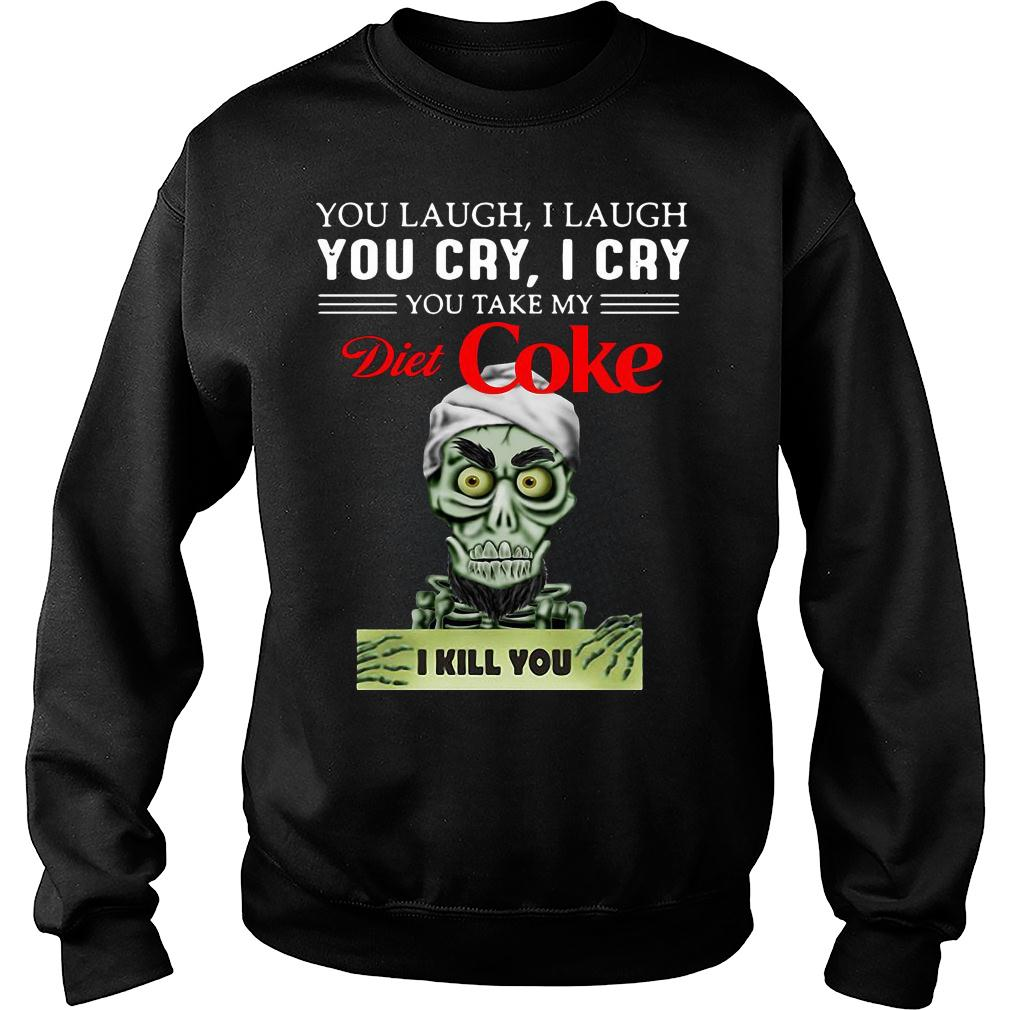 Achmed you laugh i laugh you cry i cry you take my diet coke i kill you shirt sweater
