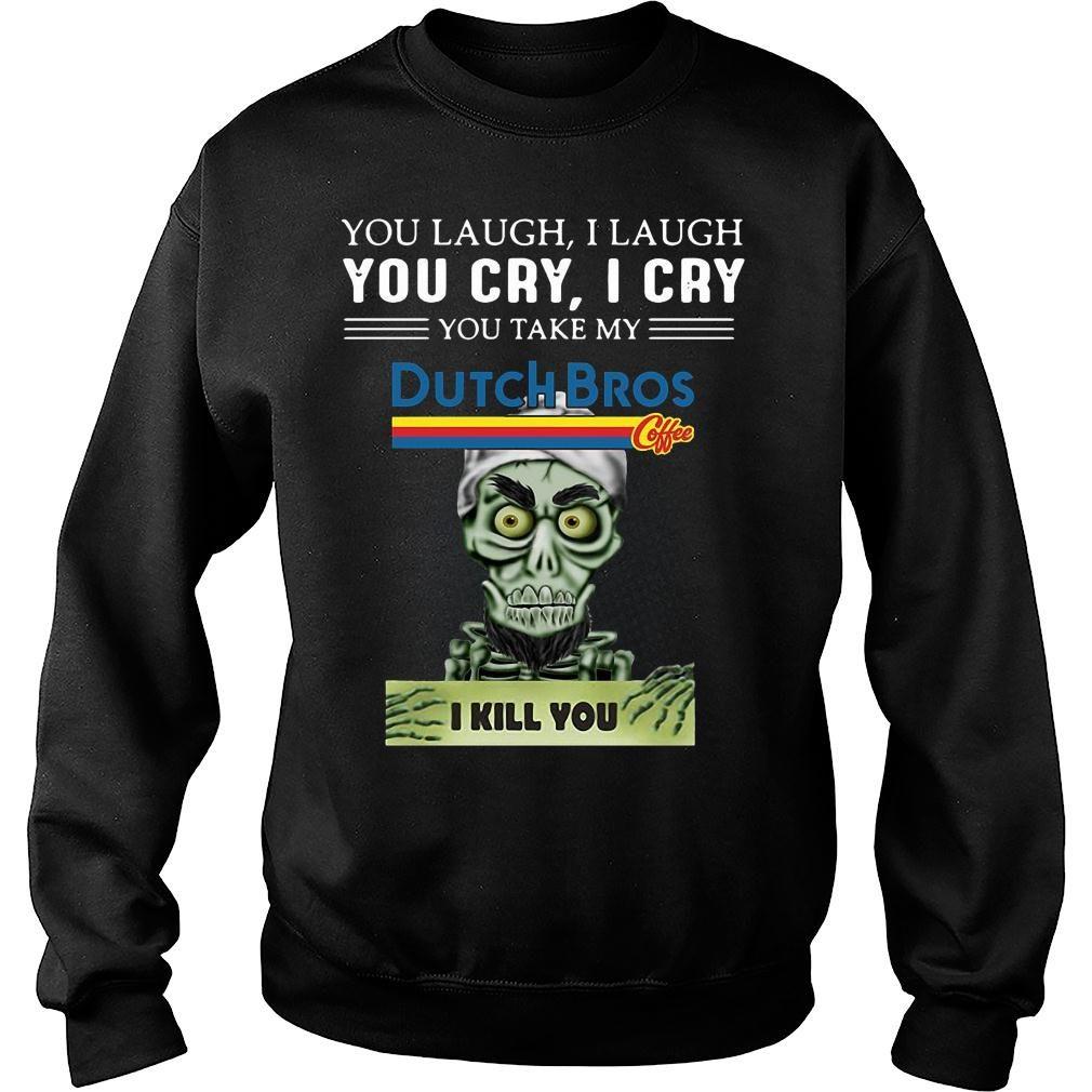 Achmed you laugh i laugh you cry i cry you take my dutch bros coffee i kill you shirt sweater
