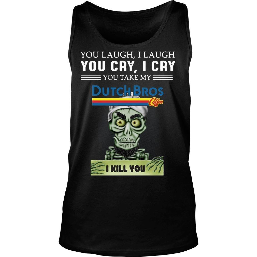 Achmed you laugh i laugh you cry i cry you take my dutch bros coffee i kill you shirt tank top