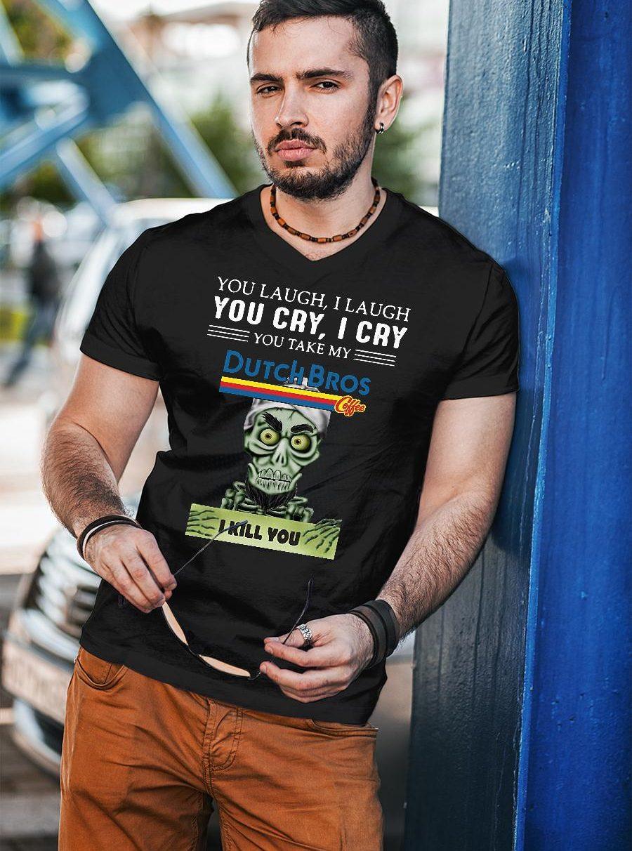 Achmed you laugh i laugh you cry i cry you take my dutch bros coffee i kill you shirt unisex