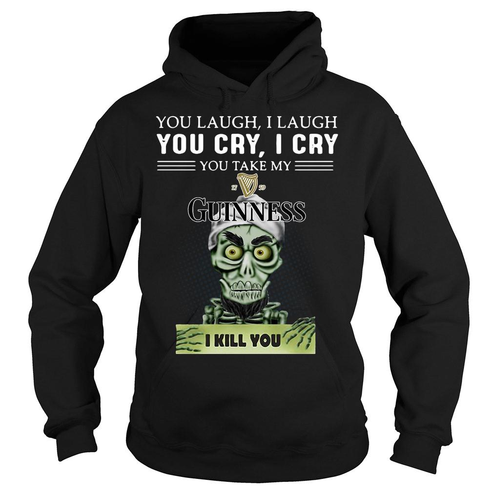 Achmed you laugh i laugh you cry i cry you take my guinness i kill you shirt hoodie