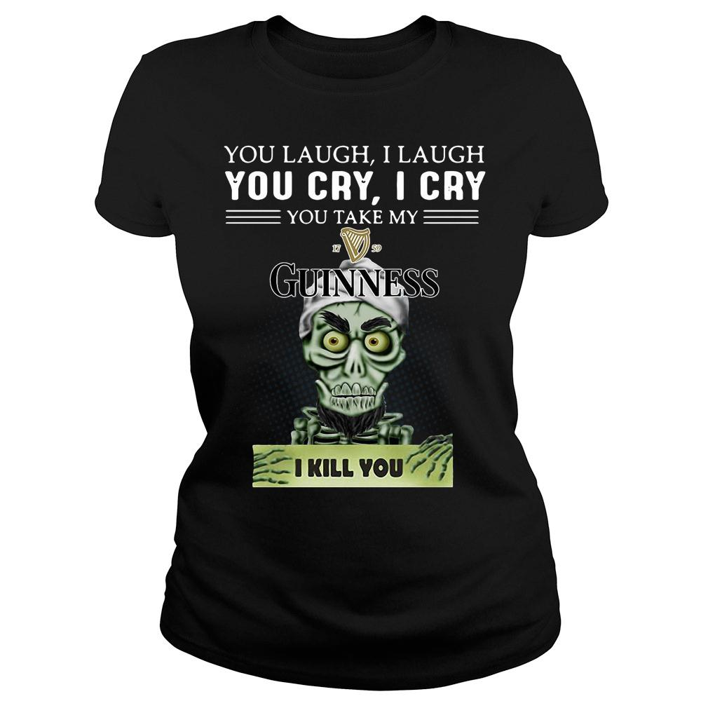 Achmed you laugh i laugh you cry i cry you take my guinness i kill you shirt ladies tee