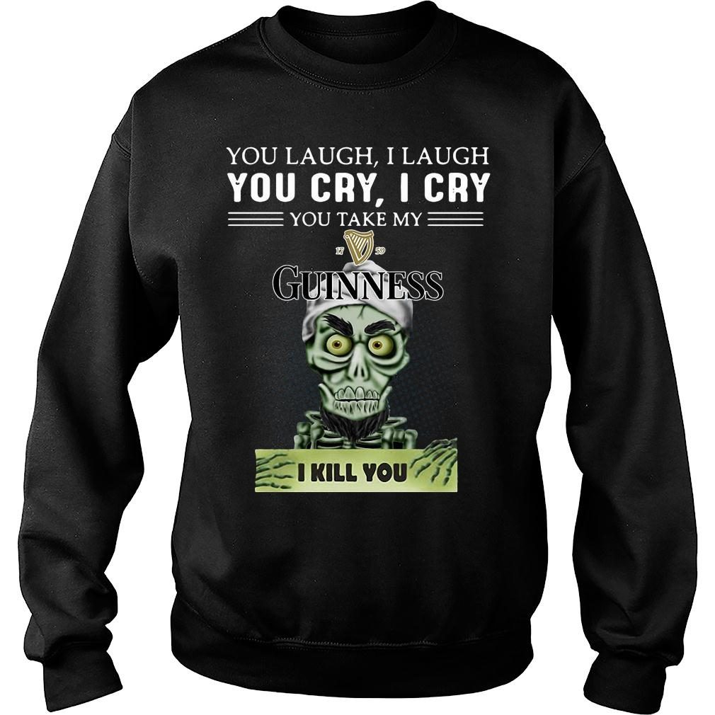 Achmed you laugh i laugh you cry i cry you take my guinness i kill you shirt sweater