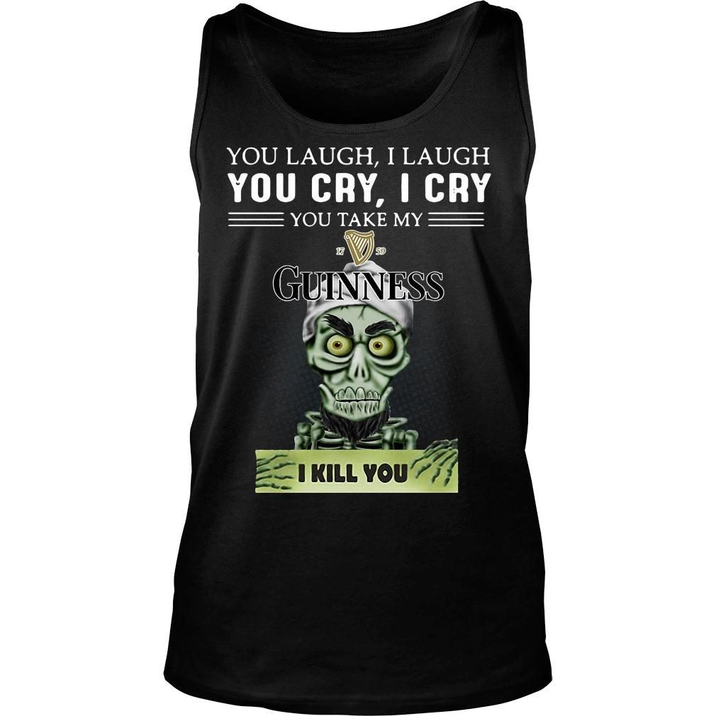 Achmed you laugh i laugh you cry i cry you take my guinness i kill you shirt tank top