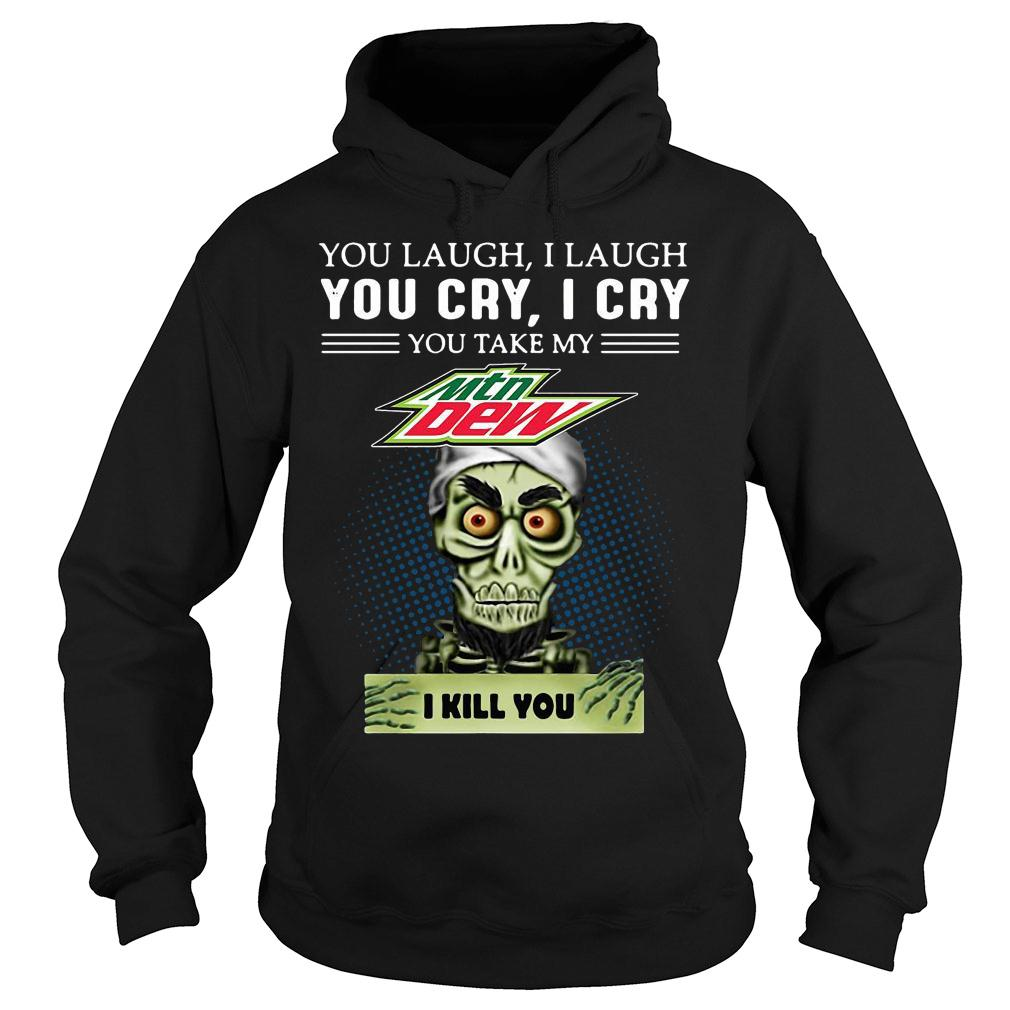 Achmed you laugh i laugh you cry i cry you take my mountain dew i kill you shirt hoodie