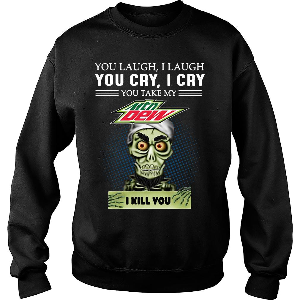 Achmed you laugh i laugh you cry i cry you take my mountain dew i kill you shirt sweater