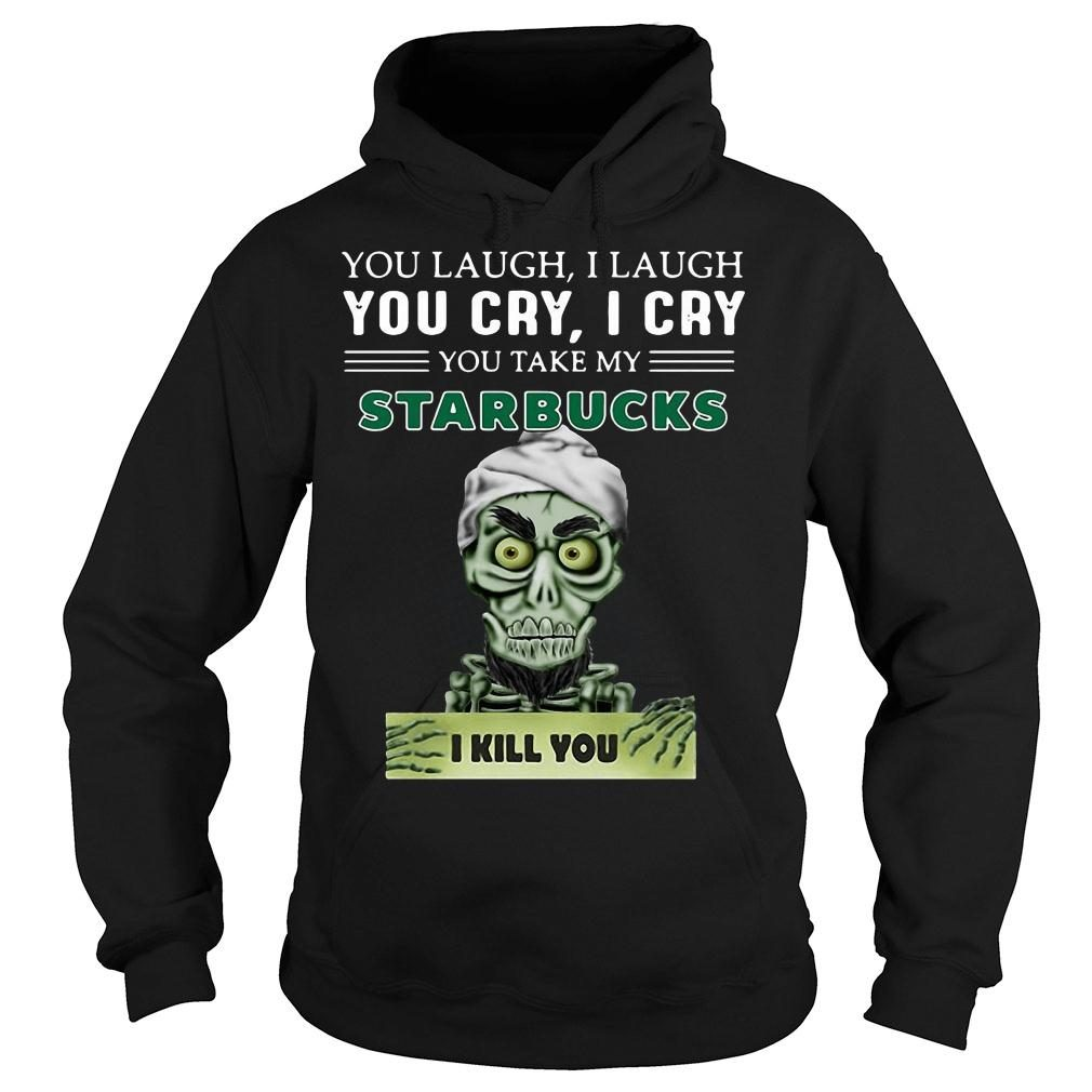 Achmed you laugh i laugh you cry i cry you take my starbucks i kill you shirt hoodie