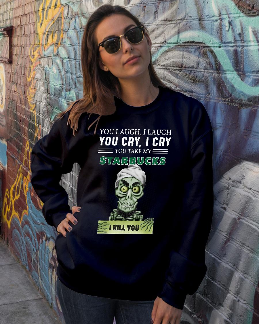 Achmed you laugh i laugh you cry i cry you take my starbucks i kill you shirt sweater official