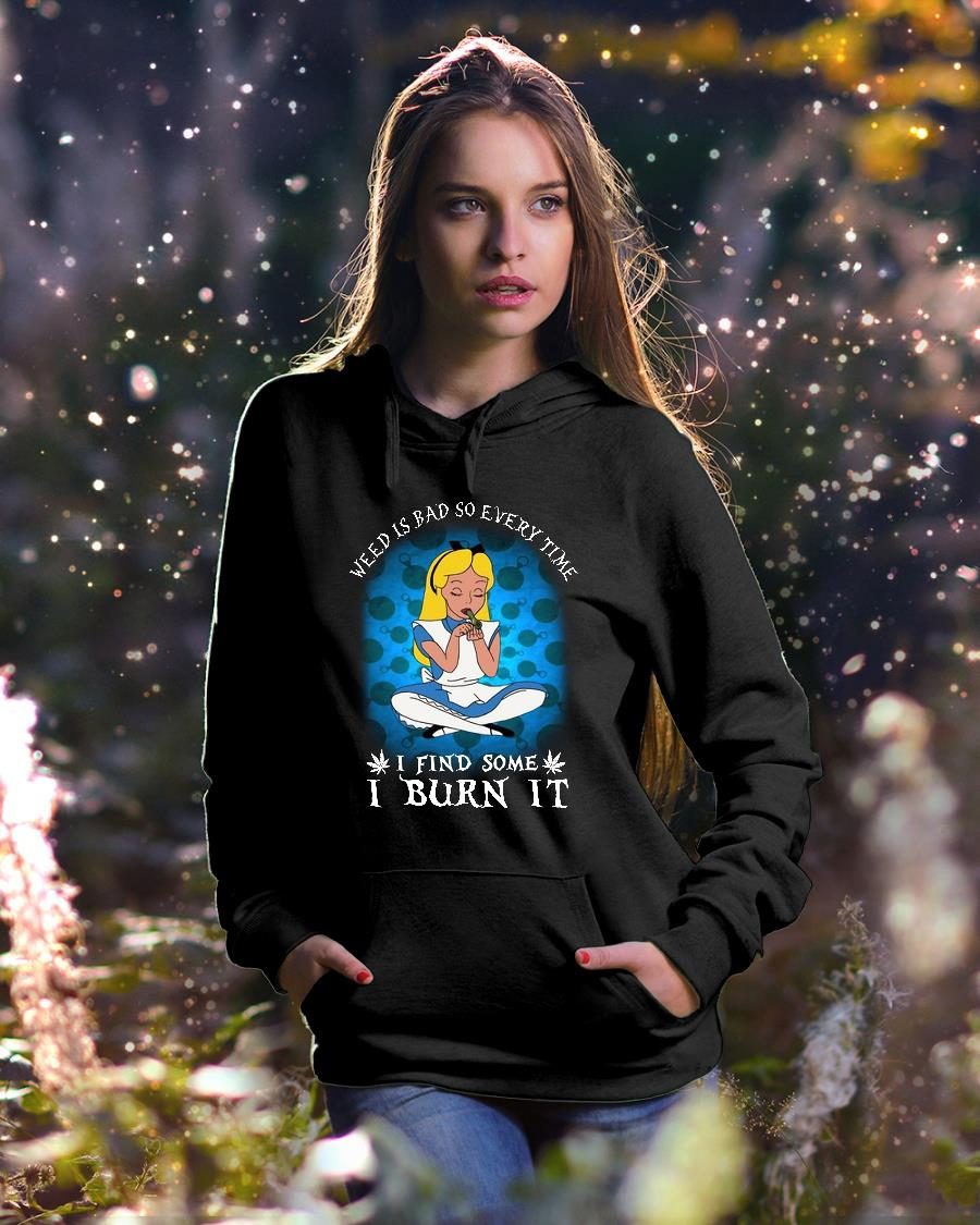 Alice in Wonderland weed is bad so every time I find some I burn it shirt hoodie unisex