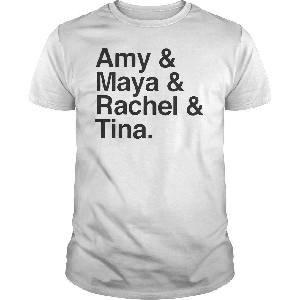 Amy and Maya and Rachel and Tina Shirt