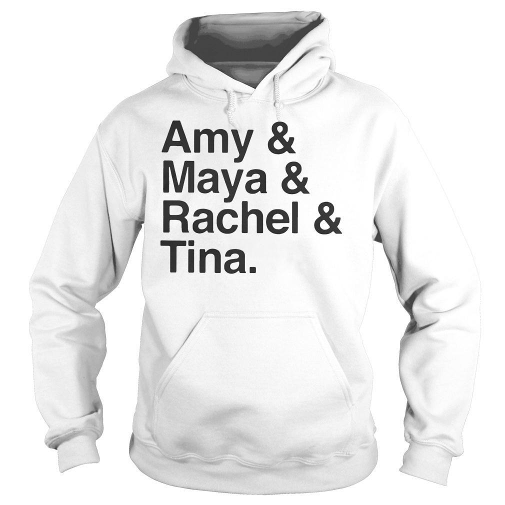 Amy and Maya and Rachel and Tina Shirt hoodie
