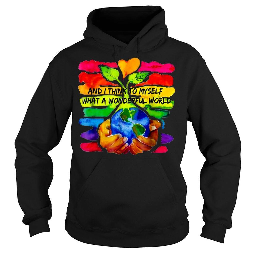 And I Think To Myself What A Wonderful World Shirt hoodie