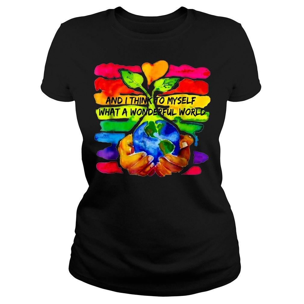 And I Think To Myself What A Wonderful World Shirt ladies tee
