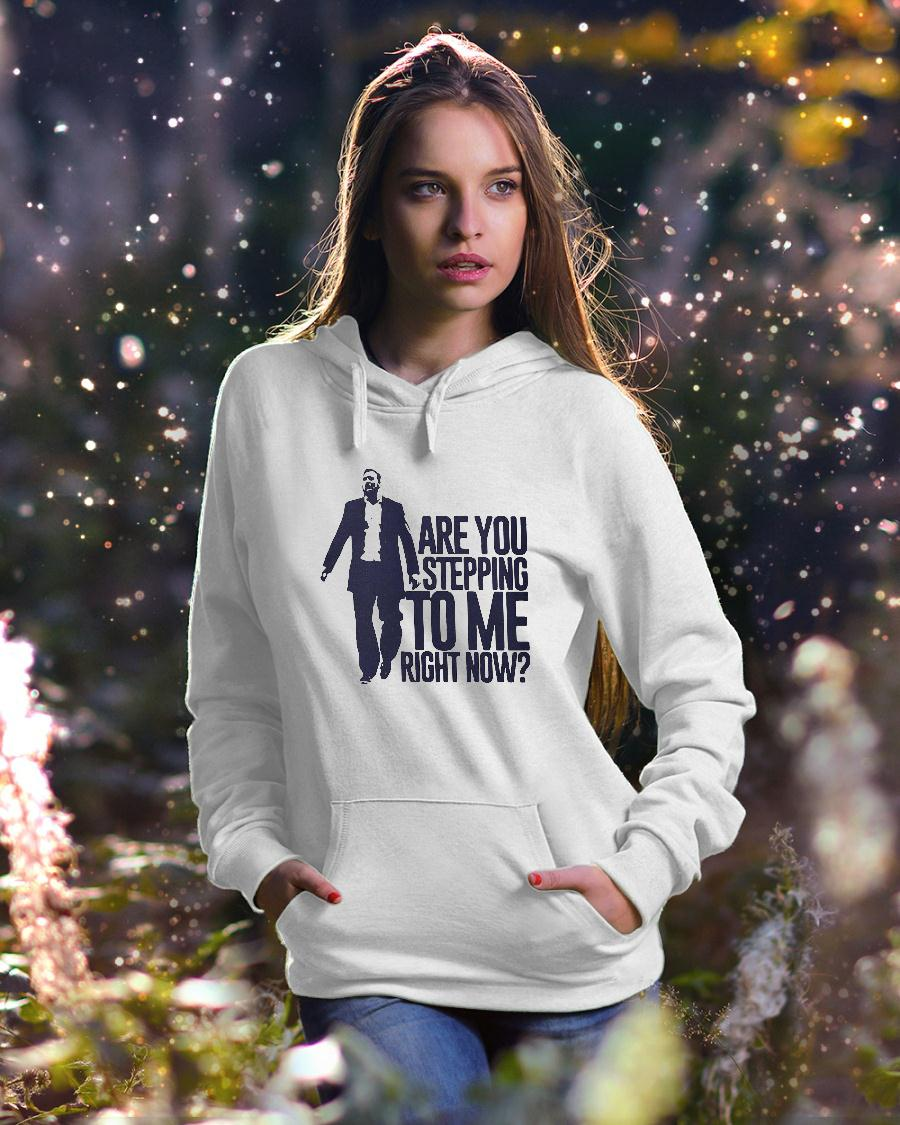 Are You Stepping To Me Right Now Shirt hoodie unisex
