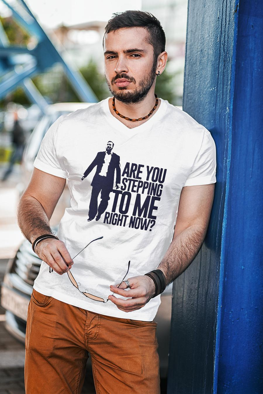 Are You Stepping To Me Right Now Shirt unisex