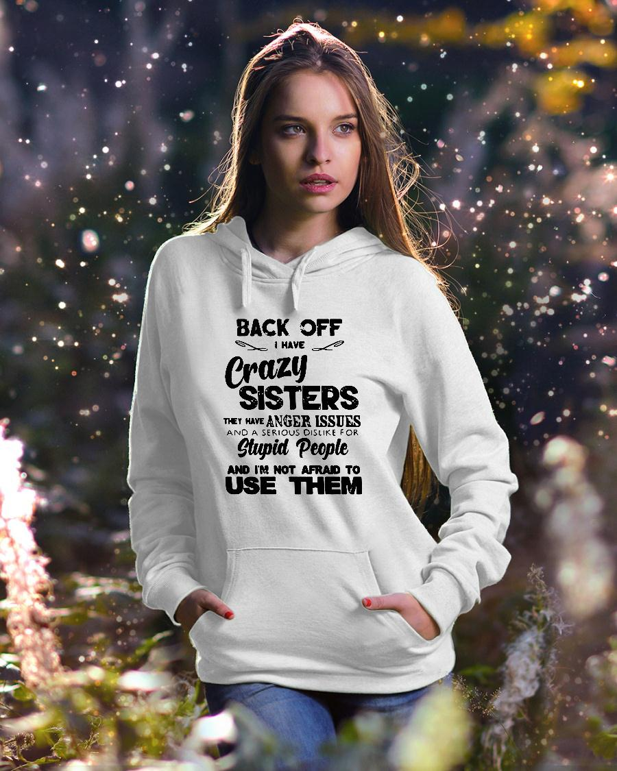 Back Off Crazy Sister Anger Issues Serious Dislike Stupid People Not Afraid To Use Shirt hoodie unisex