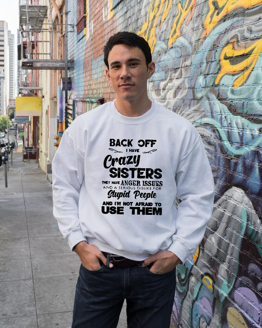 Back Off Crazy Sister Anger Issues Serious Dislike Stupid People Not Afraid To Use Shirt sweater unisex