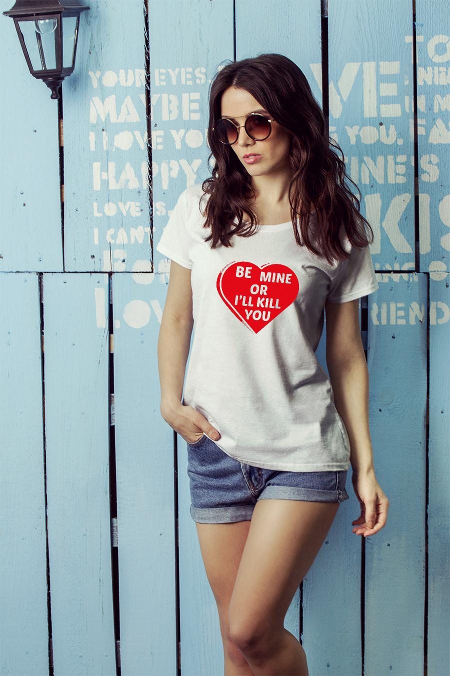 Be Mine Or I'll Kill You Shirt ladies tee official